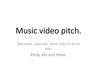 Music video pitch.