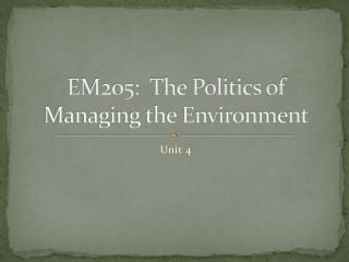 EM205:  The Politics of Managing the Environment