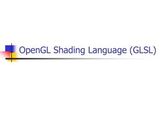 OpenGL Shading Language (GLSL)