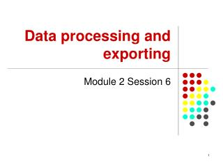 Data processing and exporting