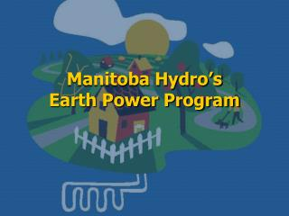 Manitoba Hydro's Earth Power Program