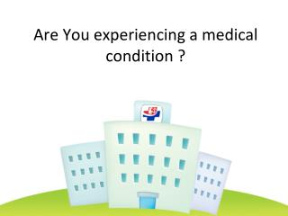 Are You experiencing a medical condition ?