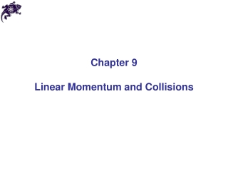 Chapter 9 Linear Momentum and Collisions