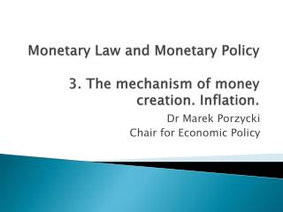 Monetary Law and Monetary Policy 3. The mechanism of money creation . Inflation .