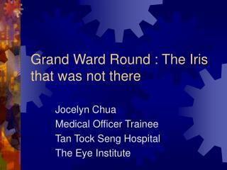 Grand Ward Round : The Iris that was not there