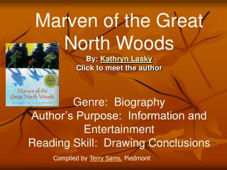 Marven of the Great North Woods By:  Kathryn Lasky Click to meet the author Genre:  Biography Author's Purpose:  Infor