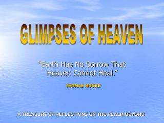 """Earth Has No Sorrow That Heaven Cannot Heal."""