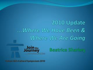 2010 Update ...Where We Have Been & Where We Are Going Beatrice Sharkey