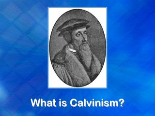 What is Calvinism?