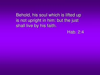 Behold, his soul which is lifted up is not upright in him: but the just shall live by his faith.