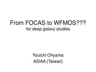 From FOCAS to WFMOS??? for deep galaxy studies