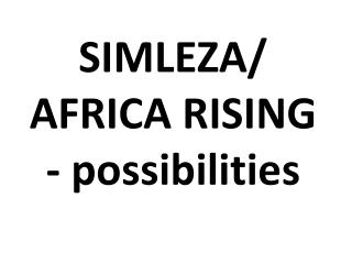 SIMLEZA/ AFRICA RISING - possibilities