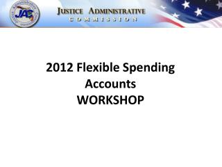 2012 Flexible Spending Accounts WORKSHOP