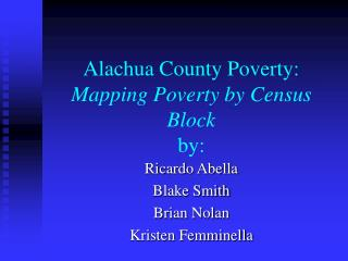 Alachua County Poverty: Mapping Poverty by Census Block by: