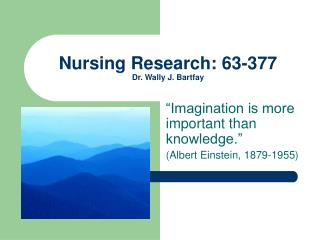 Nursing Research: 63-377 Dr. Wally J. Bartfay