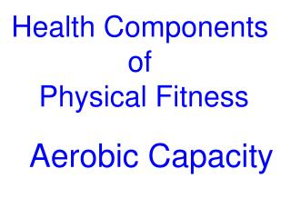 Health Components  of  Physical Fitness