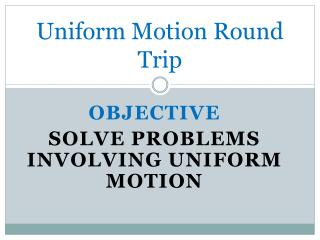 Uniform Motion Round Trip