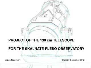 PROJECT OF THE 130 cm TELESCOPE  FOR THE  SKALNATÉ PLES O  OBSERVATORY