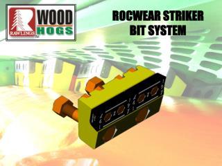 ROCWEAR STRIKER BIT SYSTEM