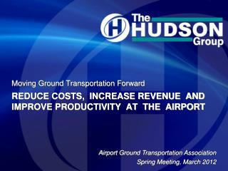 REDUCE COSTS,  INCREASE REVENUE  AND IMPROVE PRODUCTIVITY  AT  THE  AIRPORT