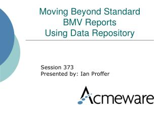Moving Beyond Standard BMV Reports  Using Data Repository