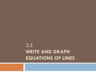 3.5  WRITE AND GRAPH EQUATIONS OF LINES