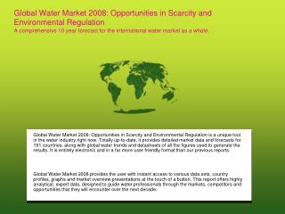 Global Water Market 2008: Opportunities in Scarcity and Environmental Regulation A comprehensive 10 year forecast for th