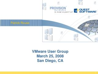 VMware User Group March 25, 2008 San Diego, CA