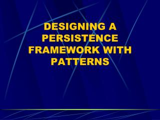 DESIGNING A PERSISTENCE FRAMEWORK WITH PATTERNS