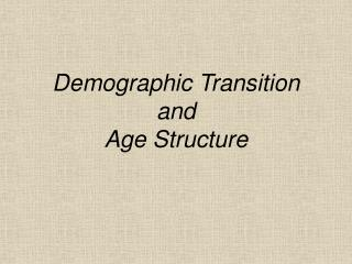 Demographic Transition  and  Age Structure