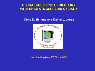 GLOBAL MODELING OF MERCURY WITH Br AS ATMOSPHERIC OXIDANT
