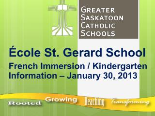 École  St. Gerard School French Immersion / Kindergarten Information – January 30, 2013
