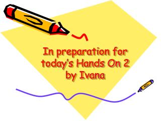In preparation for today's Hands On 2 by Ivana