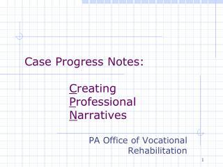Case Progress Notes: C reating  P rofessional   N arratives