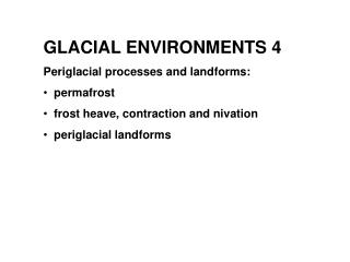 GLACIAL ENVIRONMENTS 4 Periglacial processes and landforms:    permafrost   frost heave, contraction and nivation   peri