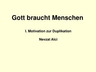 I. Motivation zur Duplikation Nevzat Alci