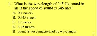 What is the wavelength of 345 Hz sound in air if the speed of sound is 345 m/s? 0.1 meters 0.345 meters 1.0 meter 3.45 m