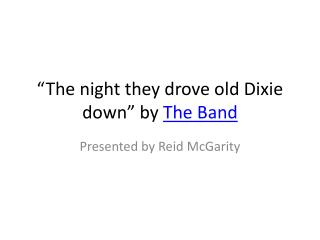 """""""The night they drove old Dixie down"""" by  The Band"""