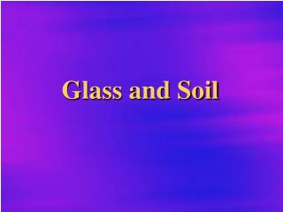 Glass and Soil
