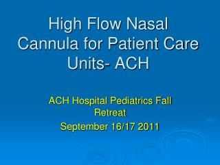 High Flow Nasal Cannula for Patient Care Units- ACH