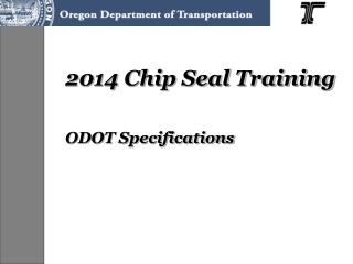 2014 Chip Seal Training ODOT Specifications