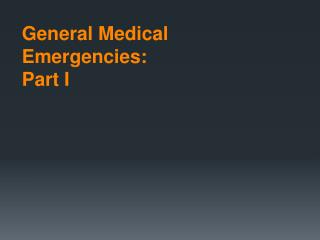 General Medical Emergencies:  Part I