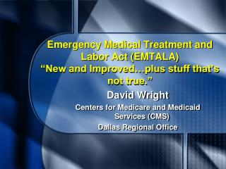 "Emergency Medical Treatment and Labor Act (EMTALA) ""New and Improved…plus stuff that's not true."""