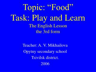 """Topic: """"Food"""" Task: Play and Learn The English Lesson the 3rd form"""