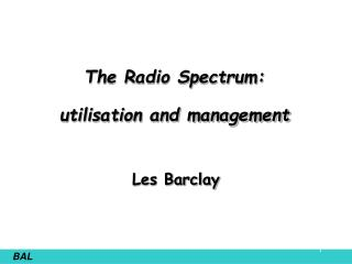 The Radio Spectrum:  utilisation and management