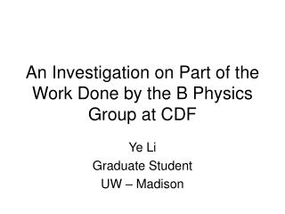 An Investigation on Part of the Work Done by the B Physics Group at CDF