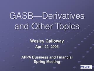 GASB—Derivatives and Other Topics