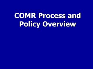 COMR Process and Policy Overview