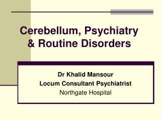 Cerebellum, Psychiatry  & Routine Disorders