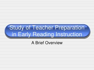 Study of Teacher Preparation in Early Reading Instruction